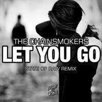 "The Chainsmokers - Let You Go (State Of Raw Chillout Mix) FREE DOWNLOAD PRESS ""BUY"""