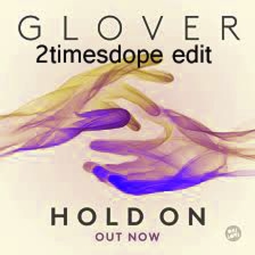 Glover - Hold On (2timesdope Edit)