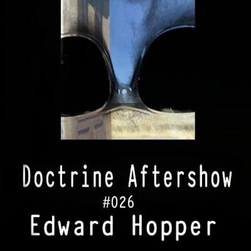 Doctrine Aftershow #026 - Edward Hopper