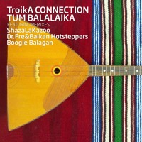 Troika Connection - Tum Balalaika - Dr Fre & Balkan Hotsteppers Remix