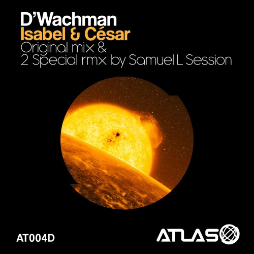 "2[ATLAS 004D] D'Wachman - Isabel & César EP - ""Isabel & César"" (Samuel L. Session Melody Mix)"