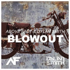Above Fact & Dylan Smith - Blowout (Original Mix) → LIMITED DOWNLOADS ←