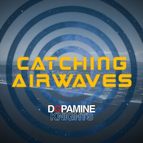 Power of Positive by the Dopamine Knights (from the Catching Airwaves mixtape)