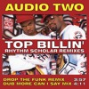 Audio Two - Top Billin (Rhythm Scholar Drop The Funk Remix)
