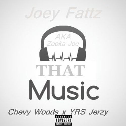 Joey Fattz, Chevy Woods, and YRS Jerzy – That Music