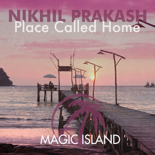 Nikhil Prakash - Place Called Home (Original Mix)