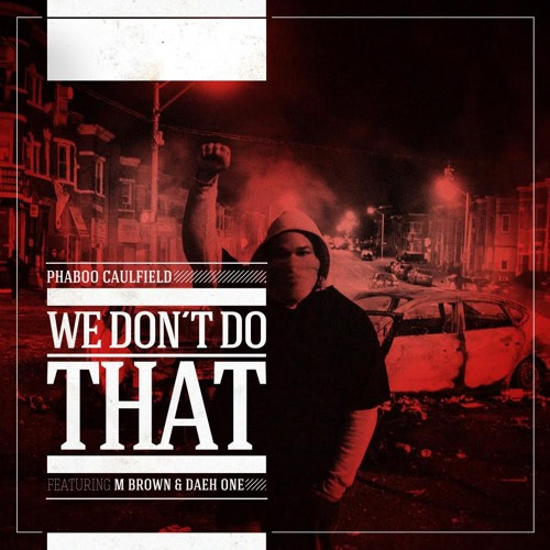 Phaboo Caulfield - We Don't Do That Con M.Brown & Daeh One