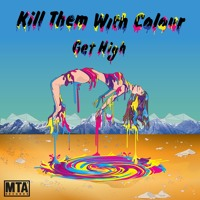 Kill Them With Colour - Get High (VIP Edit)