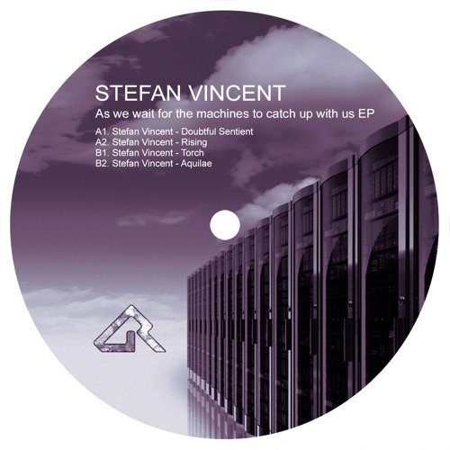 Stefan Vincent - As we wait for the machines to catch up with us EP