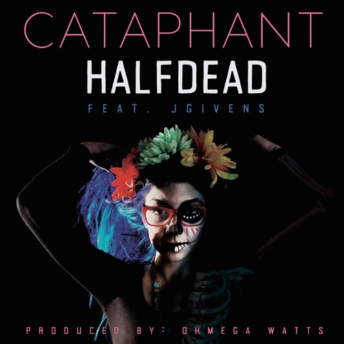 "Cataphant ""Half Dead (feat. JGivens)"" [prod. Ohmega Watts]"