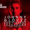 Johnny Glövez Feat Polina - Don't Wanna Touchdown (Däi Ferrera Remix Contest)