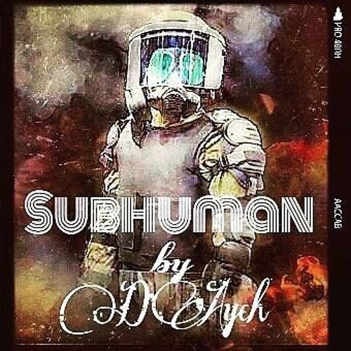 Sub Human by D'Aych...Produced by Irby Beats #Play #Share #Repost #MovementMusic