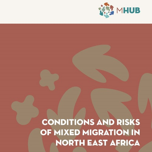 MHub Research Launch - 'Conditions and Risks of Mixed Migration in North East Africa
