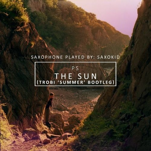 PS - The Sun (Trobi Summer Bootleg) [Feat. Saxokid]