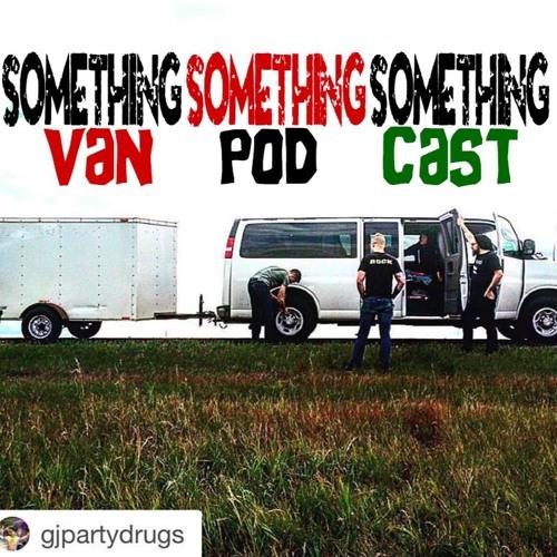 Day 49 Something Something Something Van Pod Cast (KEN mode The Huge Success Tour 2015)
