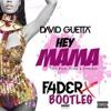 David Guetta Ft Nicky Minaj - Hey Mama (FADERX Bootleg) [FREE DOWNLOAD]