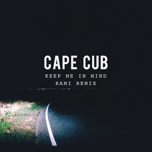 Cape Cub - Keep Me In Mind (RAMI Remix)