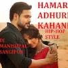 HAMARI ADHURI KAHANI REMIX [HIP - HOP STYLE] ARIJIT SINGH DJ MANISHPAL SANGIPUR
