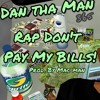 Dan Tha Man - Rap Don't Pay My Bills Prod. By mac-man