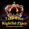 Take Your Rightful Place