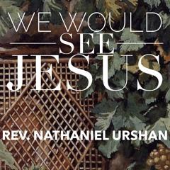 "11.1.15 | ""We Would See Jesus"" | Rev. Nathaniel Urshan"