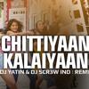 Chittiyan Kalaiyan - Remix DJ SCR3W IND & DJ YATIN MIX