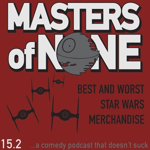 EP 15.2 - Best And Worst Star Wars Merchandise