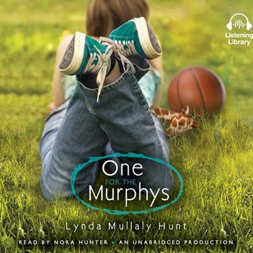ONE FOR THE MURPHYS By Lynda Mullaly Hunt, Read By Nora Hunter