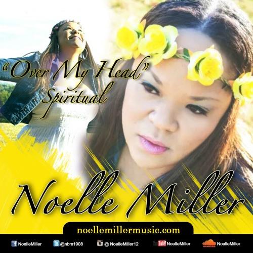 Over My Head (Spiritual) Vocalist: Noelle Miller