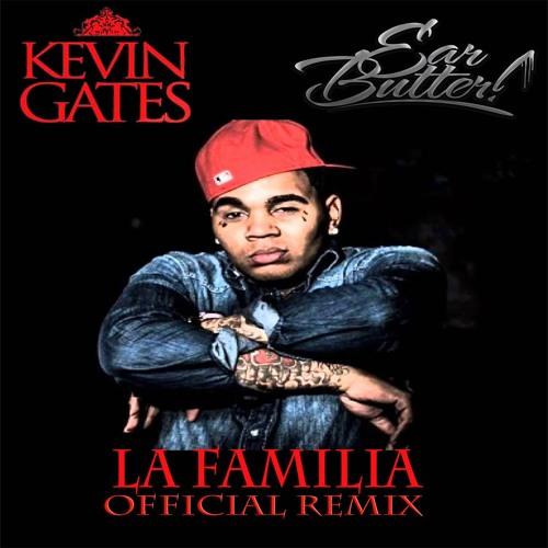 KEVIN GATES - LA FAMILIA (EARBUTTER OFFICIAL REMIX)FREE DOWNLOAD