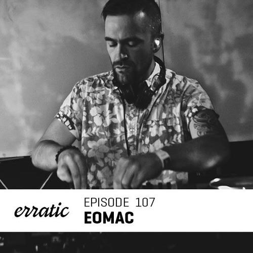 Erratic Podcast 107 | Eomac