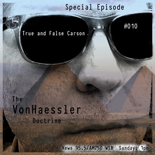 The VonHaessler Doctrine: Special Episode #010 - True and False Carson