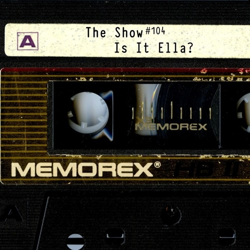 The Show #104 - Is It Ella?