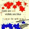 roses are red violets are blue peace be with you