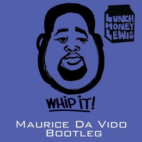 Lunch Money Lewis - Whip It (Maurice Da Vido Bootleg)