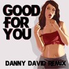 Good For You (Danny David Remix)*FREE DOWNLOAD*