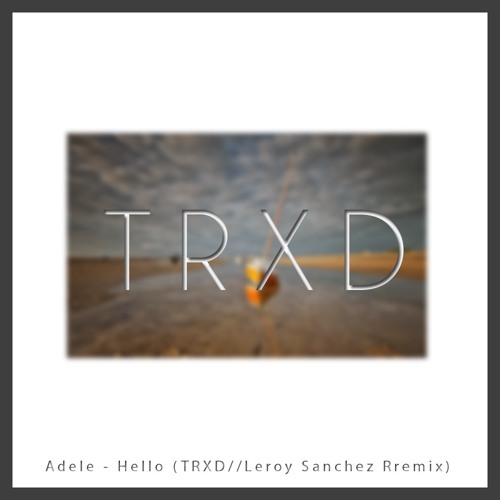 Adele - Hello (TRXD//Leroy Sanchez Remix)