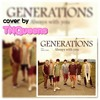 Always With You / GENERATIONS From EXILE TRIBE (cover By TNQueens)