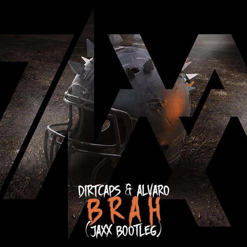 Dirtcaps & Alvaro - Brah (JAXX Bootleg)