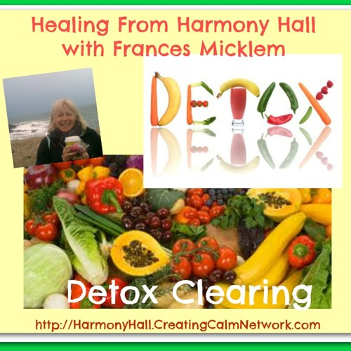 Healing From Harmony Hall with Frances Micklem - Detox Clearing