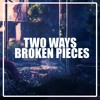 Two Ways - Broken Pieces [Press 'Buy' For Free Download]