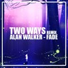 Fade (Two Ways Remix)[Press 'Buy' For Free Download]