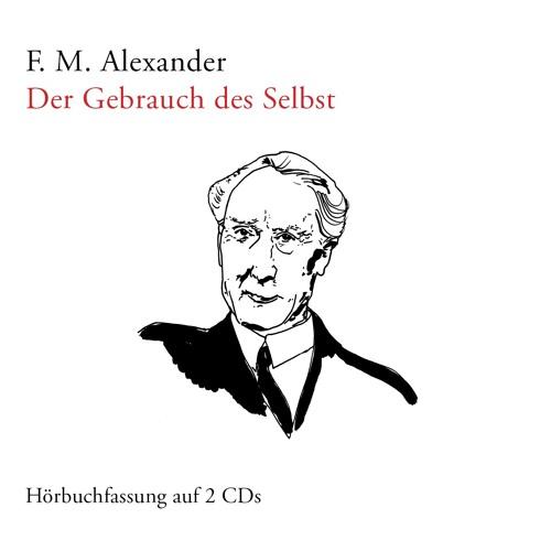 F. M. Alexander: Der Gebrauch des Selbst - HÖRBEISPIEL