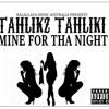 Tahlikz Tahliki - Mine For The Night