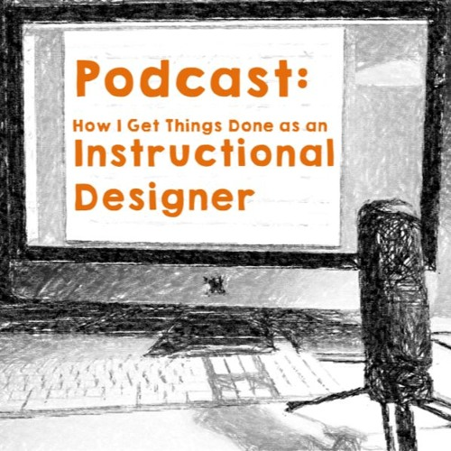 Podcast: How I Get Things Done as an Instructional Designer