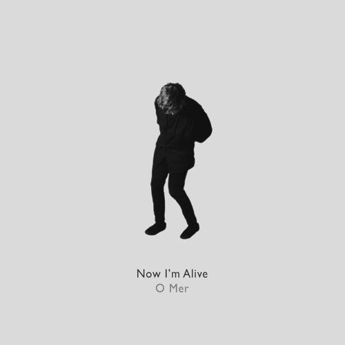 O MER - Now I'm Alive