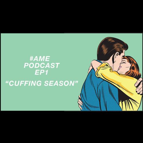 A.M.E. PODCAST EP 1 - CUFFING SEASON