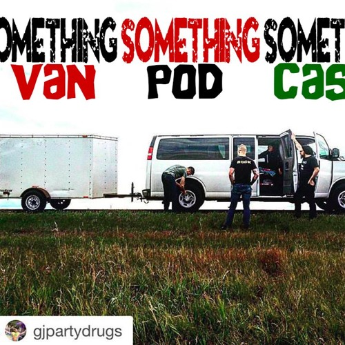 Day 52 Something Something Something Van Pod Cast (KEN mode The Huge Success Tour 2015)