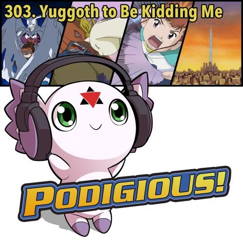 """303. """"Yuggoth to Be Kidding Me"""" [Digimon Tamers Setup 3/3, Eps 10-13]"""