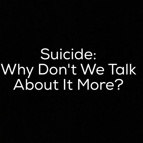 Suicide: Why Don't We Talk About It More?